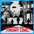 CRUCIAL SECTION / Standing on the front line (cd) (Lp) Crew for life