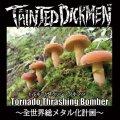 TAINTED DICKMEN / Tornado thrashing bomber 〜全世界総メタル化計画〜 (cd) Furious