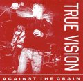 TRUE VISION / Against the grain (7ep) Quality control hq