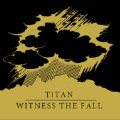 TITAN, WITNESS THE FALL / split (cd) MarK my words