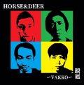 HORSE & DEER / 跋扈 ~Vakko~ (cd)(tape) Crew for life