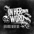 IN HER OWN WORDS / Brand New Me (cd) Ice grill$