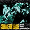 COURAGE FOR LEAGUE / Passion, Pursuit, Love And Hardcore (cd) Radical east