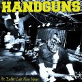 HANDGUNS / It's Better Late Than Never (cd) Ice grill$