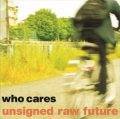 who cares / Unsigned raw future (cd) Self