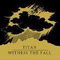 TITAN, WITNESS THE FALL / split (cd) MarK my words