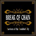 BREAK OF CHAIN / Survivors of the desolated city (cd) Self