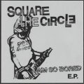 SQUARE THE CIRCLE / I am so bored ep (7ep) Crew for life